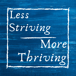 Less Striving, More Thriving